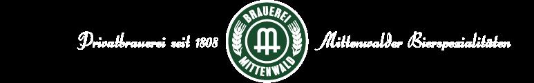 Brauerei Mittenwald – Privatbrauerei seit 1808 – Mittenwalder Bierspezialitäten